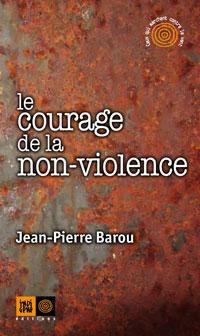 couverture Le courage de la non-violence par Jean-Pierre Barou