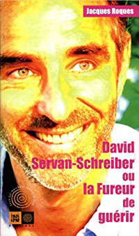 couverture David Servan-Schreiber ou la Fureur de guérir