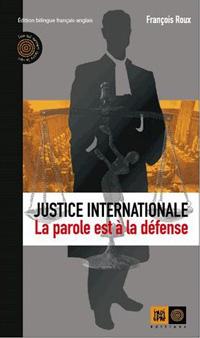 couverture Justice internationale, La Parole est à la défense, par François Roux