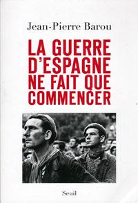 couverture La Guerre d'Espagne ne fait que commencer, essai, par Jean-Pierre Barou